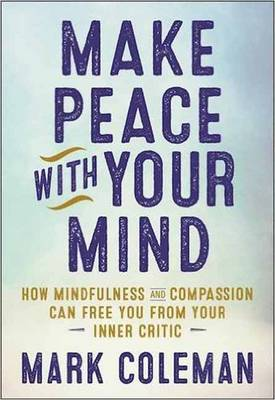 Make Peace with Your Mind by Mark Coleman