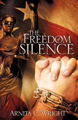 The Freedom of Silence by Arnita C Wright