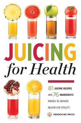 Juicing for Health by Mendocino Press