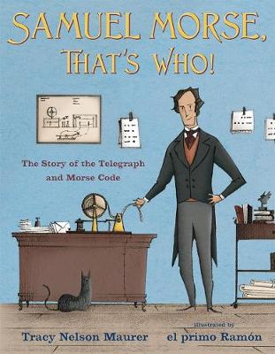 Samuel Morse, That's Who!: The Story of the Telegraph and Morse Code by Tracy Nelson Maurer