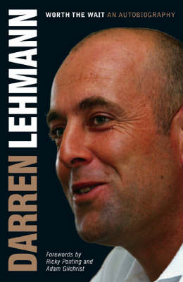 Darren Lehmann: Worth the Wait by Darren Lehmann