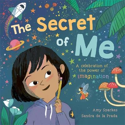 The Secret of Me: A celebration of the power of imagination by Amy Sparkes
