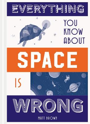 Everything You Know About Space is Wrong by Matt Brown