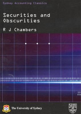 Securities and Obscurities: A Case for Reform of the Law of Company Accounts by Raymond John Chambers