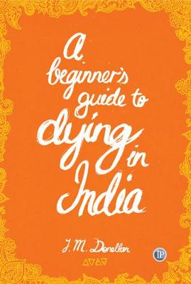A Beginner's Guide to Dying in India by Josh Donellan