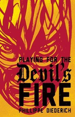 Playing for the Devil's Fire by Phillippe Diederich