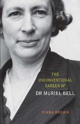 The Unconventional Career of Muriel Bell by Diana Brown