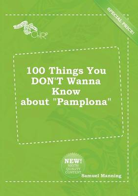100 Things You Don't Wanna Know about Pamplona by Professor Samuel Manning
