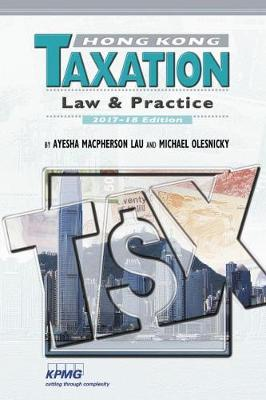 Hong Kong Taxation: Law and Practice 2017-2018 Edition by Ayesha Macpherson Lau