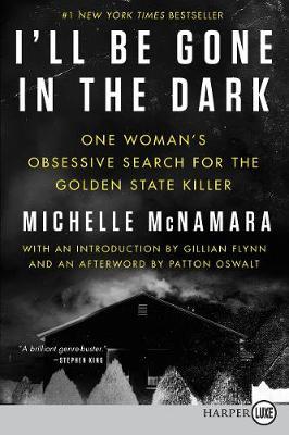 I'll Be Gone in the Dark by Michelle McNamara