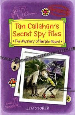 Tan Callahan's Secret Spy Files: The Mystery of Purple Haunt by Jen Storer