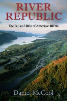 River Republic: The Fall and Rise of America's Rivers by Daniel McCool