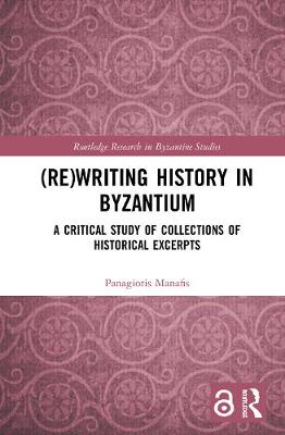 (Re)writing History in Byzantium: A Critical Study of Collections of Historical Excerpts book