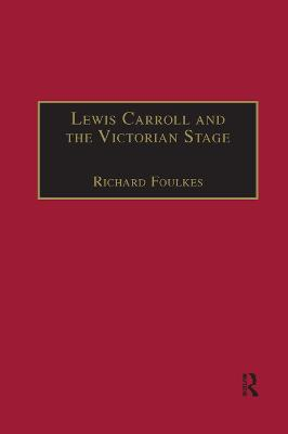 Lewis Carroll and the Victorian Stage: Theatricals in a Quiet Life book