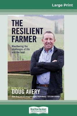 The The Resilient Farmer: Weathering the challenges of life and the land (16pt Large Print Edition) by Doug Avery