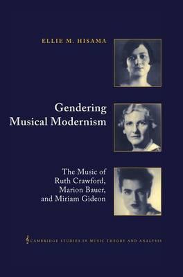 Gendering Musical Modernism by Ellie M. Hisama