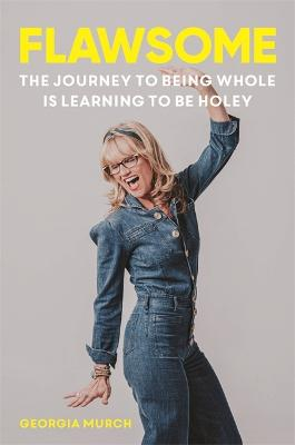 Flawsome: The journey to being whole is learning to be holey book