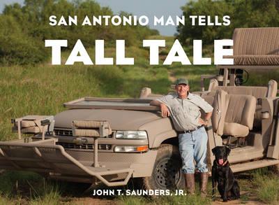 San Antonio Man Tells Tall Tale by John T. Saunders
