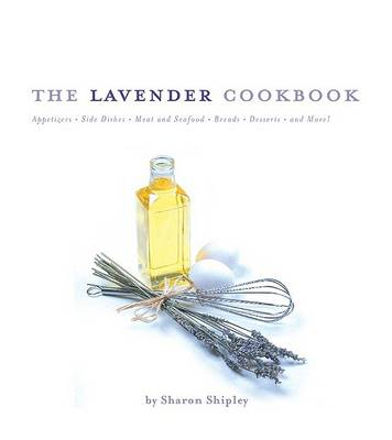 The Lavender Cookbook by Sharon Shipley