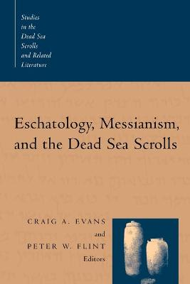 Eschatology, Messianism and the Dead Sea Scrolls by Craig A. Evans