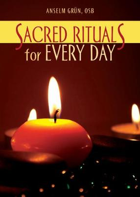 Sacred Rituals for Every Day by Anselm Grun