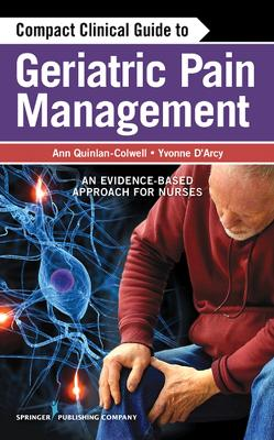 Compact Clinical Guide to Geriatric Pain Management by Yvonne M. D'Arcy