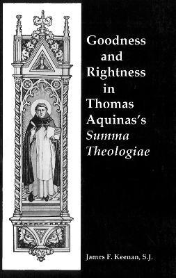 Goodness and Rightness in Thomas Aquinas's Summa Theologiae by James F. Keenan