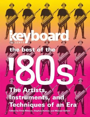 Keyboard  Presents the Best of the '80s: The Artists, Instruments, and Techniques of an Era by Ernie Rideout