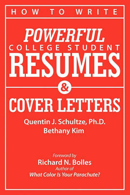 How to Write Powerful College Student Resumes and Cover Letters by Quentin J Schultze
