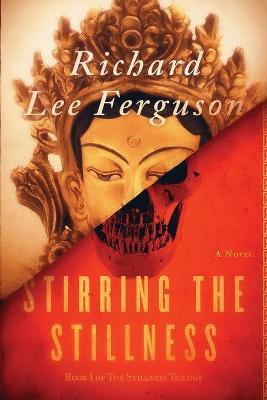 Stirring the Stillness: Book I of The Stillness Trilogy by Richard Lee Ferguson