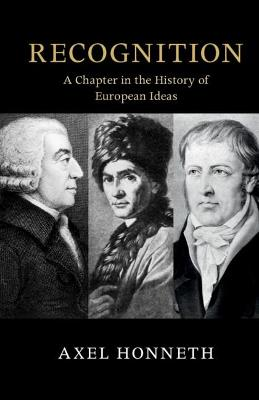 Recognition: A Chapter in the History of European Ideas by Axel Honneth