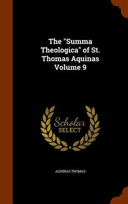 The Summa Theologica of St. Thomas Aquinas Volume 9 by Saint Thomas Aquinas