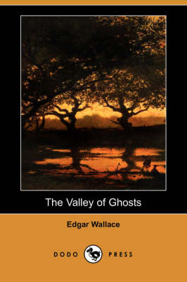 The Valley of Ghosts (Dodo Press) by Edgar Wallace