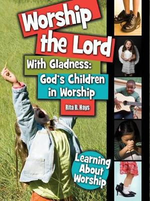 Worship the Lord with Gladness by Rita B. Hays