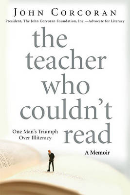 The Teacher Who Couldn't Read: One Man's Triumph Over Illiteracy by John Corcoran