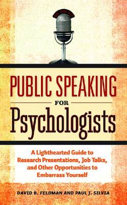 Public Speaking for Psychologists by David B. Feldman
