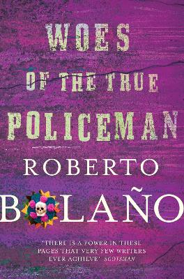 Woes of the True Policeman by Roberto Bolano
