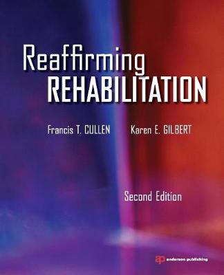 Reaffirming Rehabilitation by Francis T. Cullen