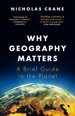 Why Geography Matters: A Brief Guide to the Planet by Nicholas Crane