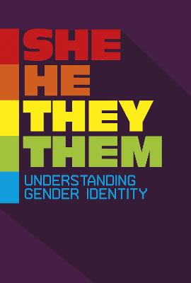 She/He/They/Them: Understanding Gender Identity by Rebecca Stanborough
