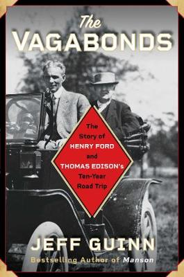 The Vagabonds: The Story of Henry Ford and Thomas Edison's Ten-Year Road Trip by Jeff Guinn