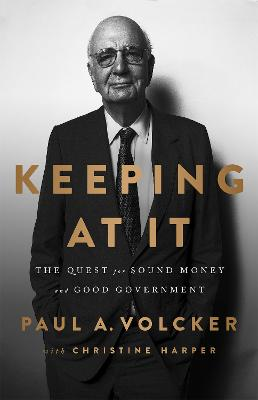 Keeping At It: The Quest for Sound Money and Good Government by Christine Harper