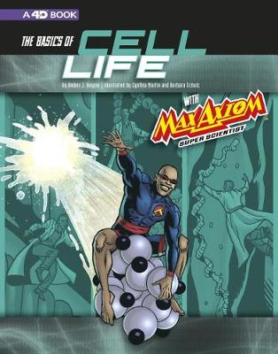 The Basics of Cell Life with Max Axiom, Super Scientist: 4D An Augmented Reading Science Experience book
