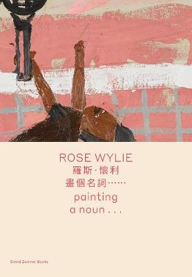 Rose Wylie: painting a noun... (bilingual edition) by Rose Wylie
