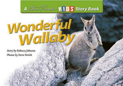Wonderful Wallaby: A Steve Parish Story Book by Rebecca Johnson