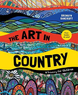 The Art in Country: A Treasury for Children by Bronwyn Bancroft