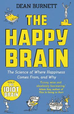The Happy Brain: The Science of Where Happiness Comes From, and Why by Dean Burnett