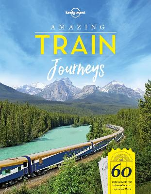 Amazing Train Journeys by Lonely Planet