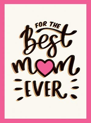 For the Best Mum Ever: The Perfect Gift to Give to Your Mum by Summersdale Publishers