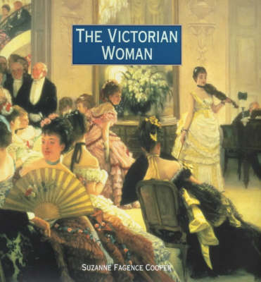 The Victorian Woman by Suzanne Fagence Cooper